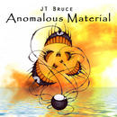 JT Bruce - Anomalous Material